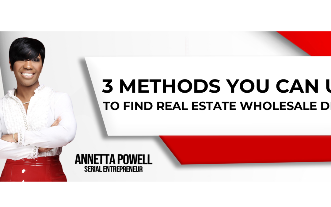 3 Methods You Can Use to Find Real Estate Wholesale Deals Like a Seasoned Vet!