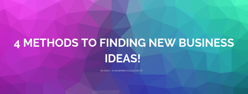 Create New Business Ideas with These 4 Easy Methods!