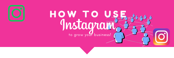 How to use Instagram to grow your business and your brand?