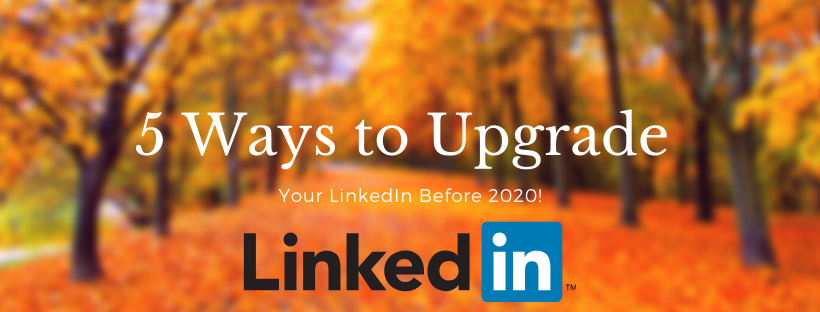 5 Ways to Upgrade Your Linkedin before 2020!