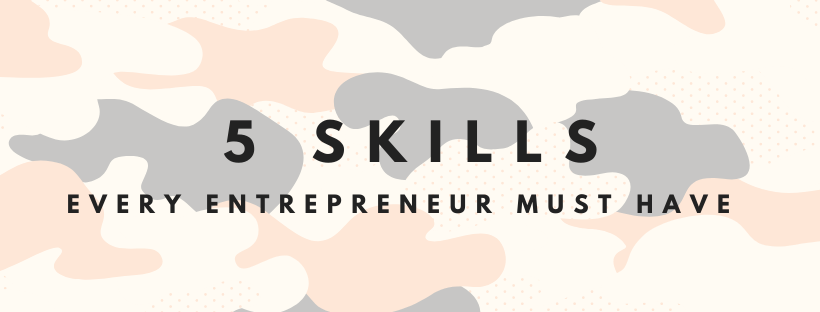 5 Skills Every Entrepreneur Must Have!