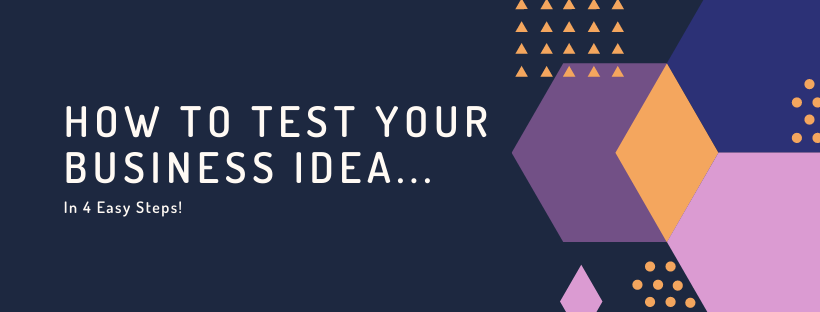 How to test your business idea in 4 easy steps!