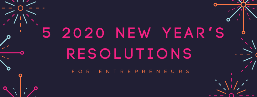 5  2020 New Year's Resolutions for Entrepreneurs
