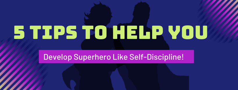 5 Tips to Help You Develop Super Hero Like Self-Discipline