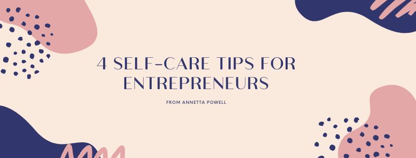 4 Self-Care Tips for Entrepreneurs w/ Annetta Powell