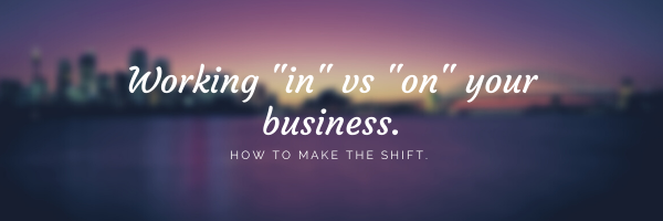 Working ON your business vs working IN your business!