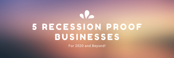 5 Recession Proof Businessess for 2020