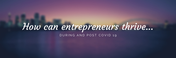 How Entrepreneurs Can Thrive During and Post COVID-19