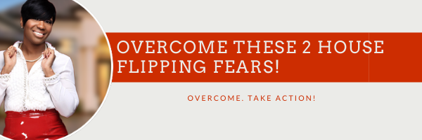 How to overcome the 2 most crippling house flipping fears!