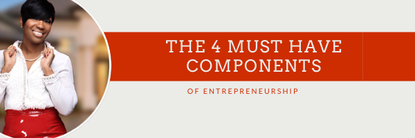 The 4 Must Have Components of Entrepreneurship