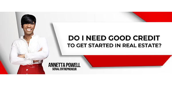 Do I need good credit to get started in real estate?