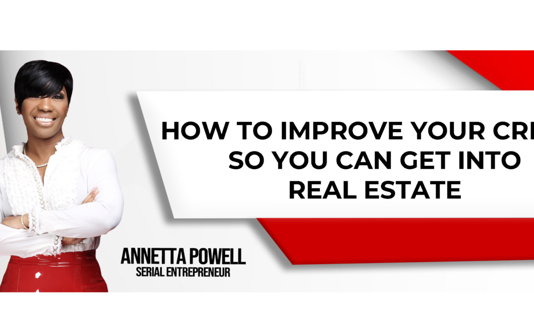 How to Improve Your Credit so you can get into real estate