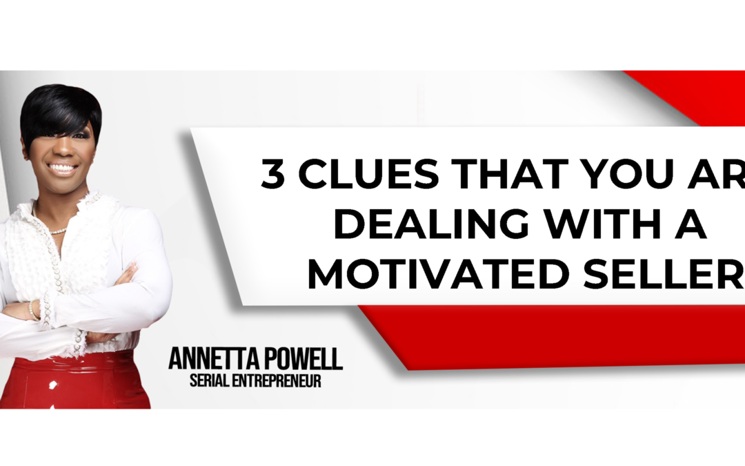 3 Clues That You are Dealing with a Motivated Seller