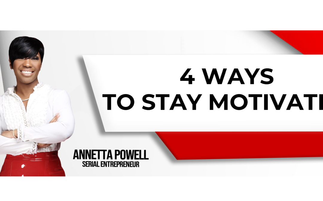 4 Ways to Stay Motivated