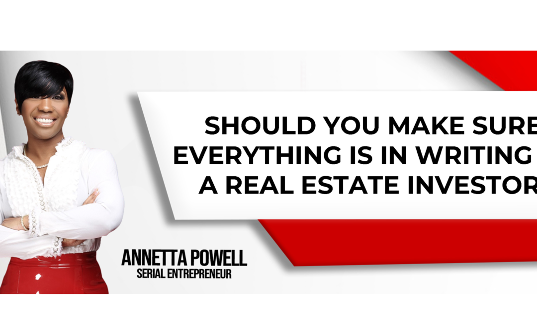 Should You Make Sure Everything Is In Writing As A Real Estate Investor?