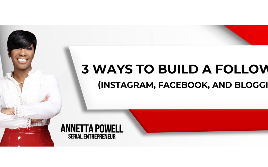 3 ways to build a following (Instagram, Facebook, and Blogging)