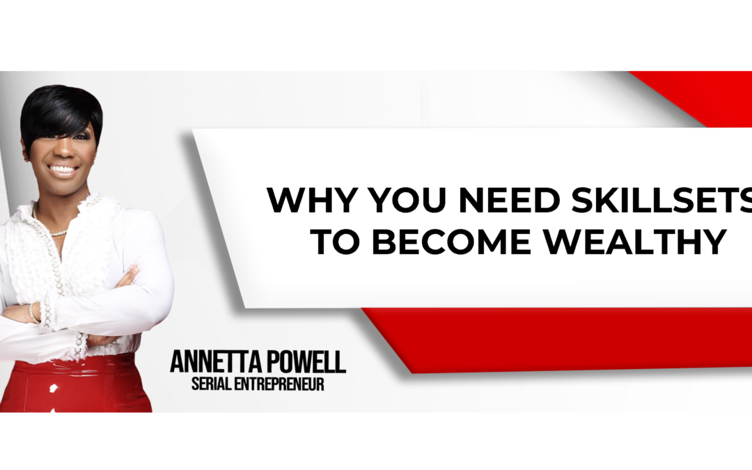 Why you Need Skillsets to Become Wealthy