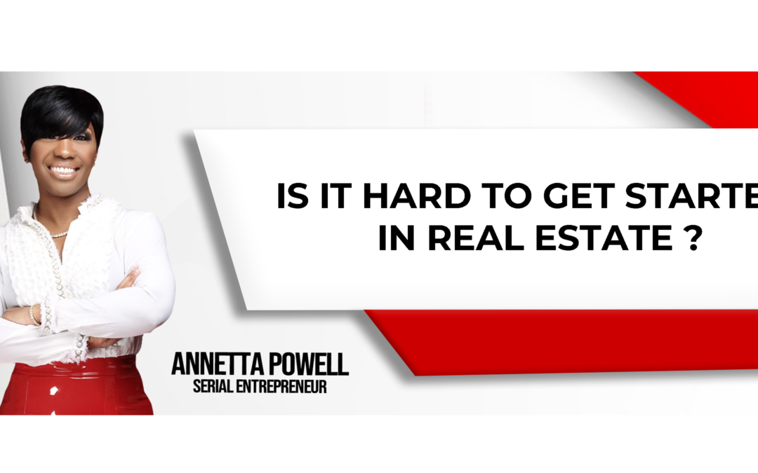 Is it hard to Get Started in Real Estate?