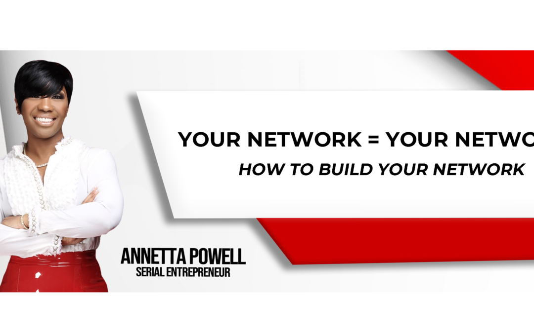 Your Network is your Net Worth. How to build your network?