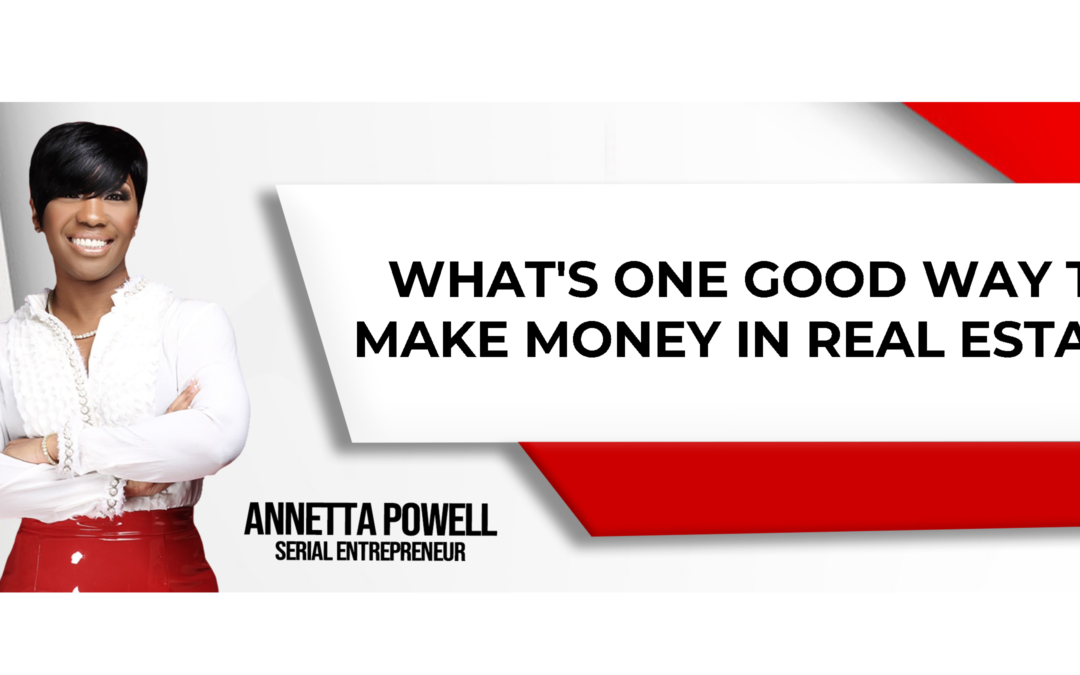 What's one good way to make money in real estate?