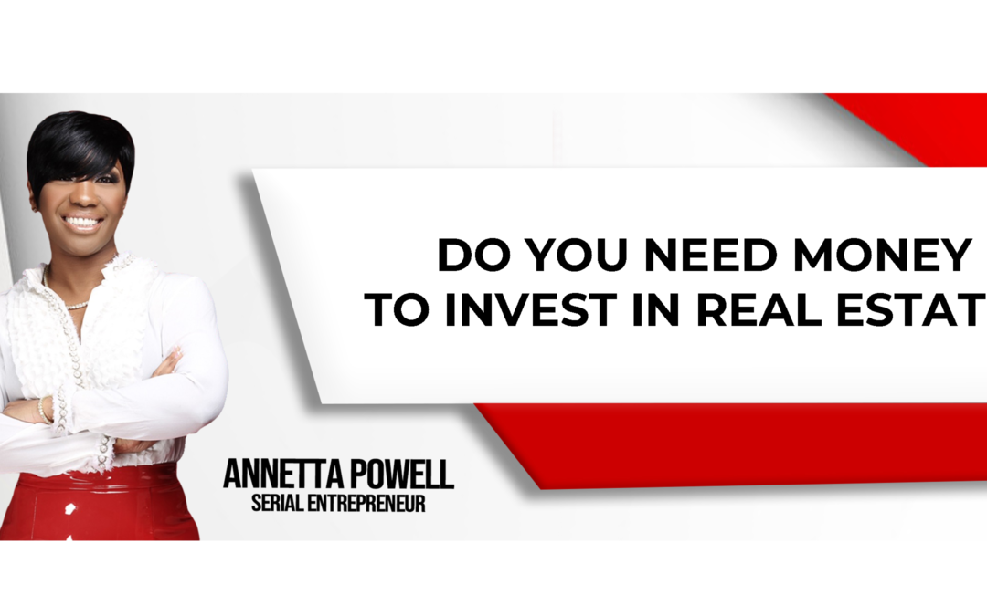 Do you need money to invest in real estate?