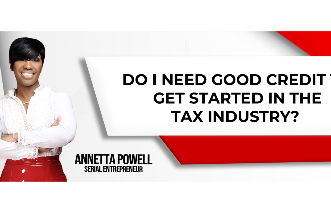 Do I Need Good Credit to Get Started in the Tax Industry?
