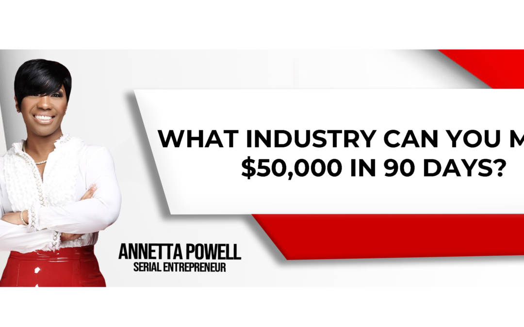 What Industry Can You Make $50,000 In 90 Days?