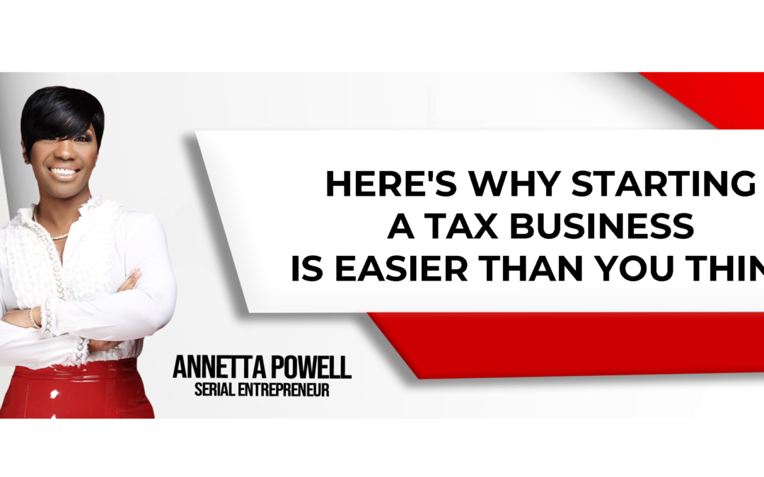 Here's Why Starting a Tax Business is Easier Than You Think