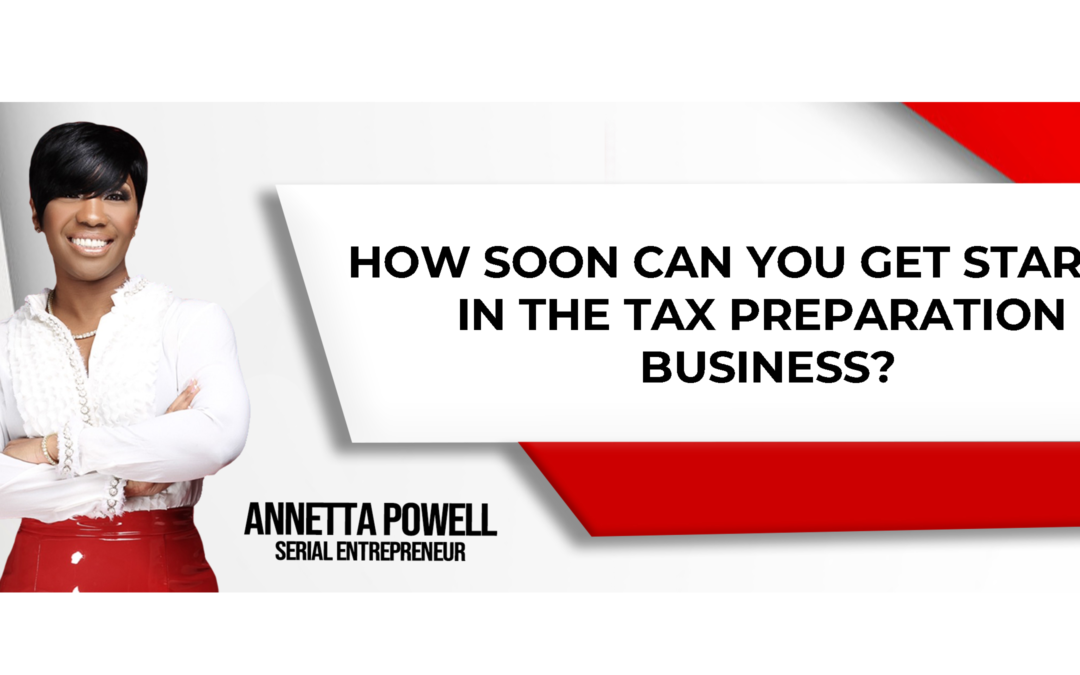 How soon can you get started in the tax preparation business?